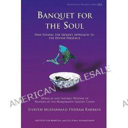 Banquet for the Soul by Shaykh Muhammad Hisham Kabbani, 9781930409569.