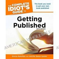 Complete Idiot's Guide to Getting Published, Complete Idiot's Guides (Lifestyle Paperback) by Sheree Bykofsky, 9781615641277.