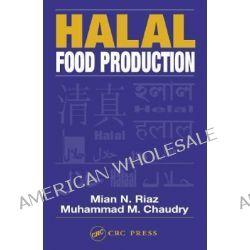Halal Food Production by Mian N. Riaz, 9781587160295.