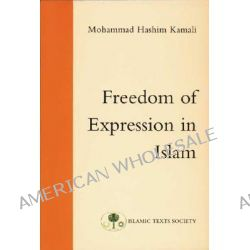 Freedom of Expression in Islam by Mohammad Hashim Kamali, 9780946621606.