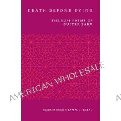 Death Before Dying, The Sufi Poems of Sultan Bahu by Sultan Bahu, 9780520212428.