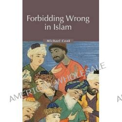 Forbidding Wrong in Islam, An Introduction by Michael Cook, 9780521829137.