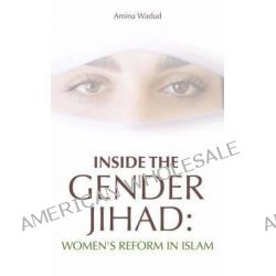 Inside the Gender Jihad, Women's Reform in Islam by Amina Wadud, 9781851684632.