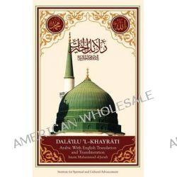 Dala'il Al-Khayrat by Imam Muhammad ibn Sulayman al-Jazuli, 9781930409965.
