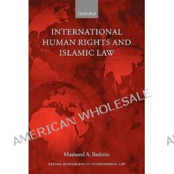 International Human Rights and Islamic Law, Monographs International Law by Mashood A. Baderin, 9780199266593.