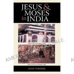 Jesus and Moses in India by Asad Farooq, 9781450282635.