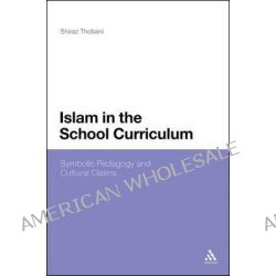 Islam in the School Curriculum, Symbolic Pedagogy and Cultural Claims by Shiraz Thobani, 9781441100078.