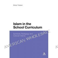 Islam in the School Curriculum, Symbolic Pedagogy and Cultural Claims by Shiraz Thobani, 9781441105264.