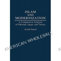 Islam and Modernization, A Comparative Analysis of Pakistan, Egypt and Turkey by Javaid Saeed, 9780275945664.
