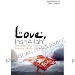 Love, InshAllah, The Secret Love Lives of American Muslim Women by Nura Maznavi, 9781593764289.