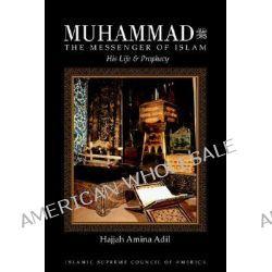 Muhammad, The Messenger of Islam by Hajjah Amina Adil, 9781930409118.