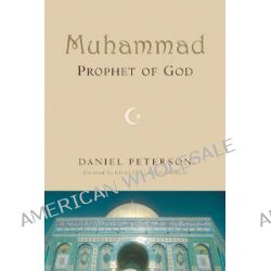 Muhammad, Prophet of God by Daniel Peterson, 9780802807540.