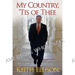 My Country, 'Tis of Thee, My Faith, My Family, Our Future by Keith Ellison, 9781451666878.