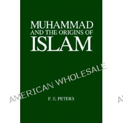 Muhammad and the Origins of Islam, Suny Series, Near Eastern Studies by Francis E. Peters, 9780791418765.