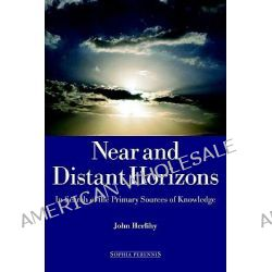 Near and Distant Horizons, In Search of the Primary Sources of Knowledge by John Herlihy, 9781597310024.