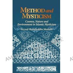 Method and Mysticism, Cosmos, Nature and Environment in Islamic Mysticism by Seyyed Shahabeddin Mesbahi, 9781891785863.