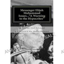 Messenger Elijah Muhammad Issues...a Warning to the Hypocrites by Messenger Elijah Muhammad, 9781470028299.