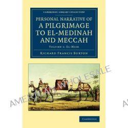 Personal Narrative of a Pilgrimage to El-Medinah and Meccah by Sir Richard Francis Burton, 9781108041980.