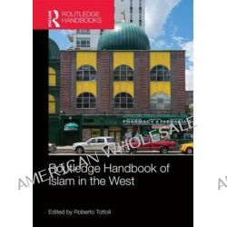 Routledge Handbook of Islam in the West by Roberto Tottoli, 9780415691321.
