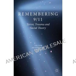 Remembering 9/11, Terror, Trauma and Social Theory by Victor Jeleniewski Seidler, 9781137017680.