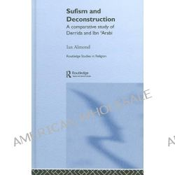 Sufism and Deconstruction, A Comparative Study of Derrida and Ibn 'Arabi by Ian Almond, 9780415320436.