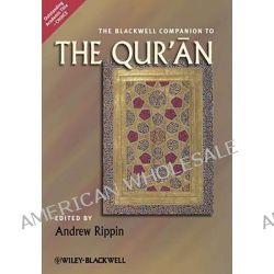 The Blackwell Companion to the Qur'an, Wiley-Blackwell Companions to Religion by Andrew Rippin, 9781405188203.