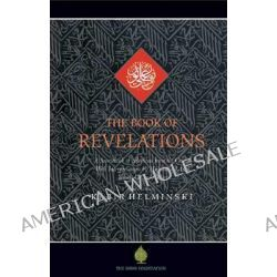 The Book of Revelations, Selections from the Holy Quran with interpretations by Muhammad Asad, Yusuf Ali, and others by Muhammad Asad, 9781904510123.