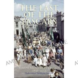 The Last of the Lascars, Yemeni Muslims in Britain, 1836-2012 by Mohammad Siddique Seddon, 9781847740359.