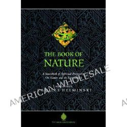 The Book of Nature, A Sourcebook of Spiritual Perspectives on Nature and the Environment by Camille Adams Helminski, 9781904510154.