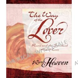 The Way of the Lover, Rumi and the Spiritual Art of Love by Ross Heaven, 9780738711171.