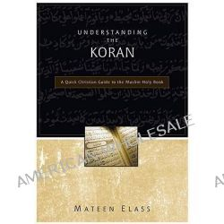 Understanding the Koran, A Quick Christian Guide to the Muslim Holy Book by Mateen Elass, 9780310248125.