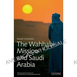 The Wahhabi Mission and Saudi Arabia by David Dean Commins, 9781848850149.