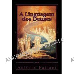 A Linguagem DOS Deuses, Iniciacao a Mitologia Holistica by Antonio Farjani, 9781494460273.