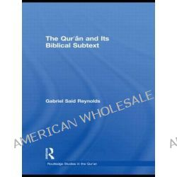 The Qur'an and Its Biblical Subtext by Gabriel Said Reynolds, 9780415778930.