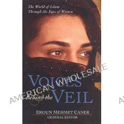 Voices behind the Veil, Women on the Women of Islam by Ergun Mehmet Caner, 9780825424021.