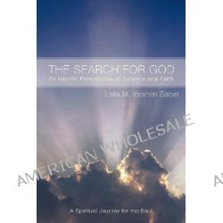 The Search for God, An Islamic Perspective of Science and Faith by Laila M. Ibrahim Sabet, 9780595430499.