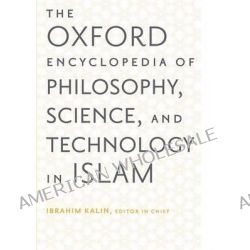 The Oxford Encyclopedia of Philosophy, Science, and Technology in Islam, Two-Volume Set by Senior Editor Salim Ayduz, 9780199812578.