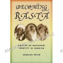 Becoming Rasta, Origins of Rastafari Identity in Jamaica by Charles Price, 9780814767474.