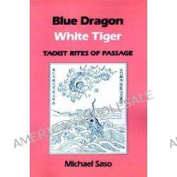 Blue Dragon, White Tiger, Taoist Rites of Passage by Michael Saso, 9780824813611.
