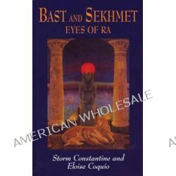Bast and Sekhmet : The Eyes of Ra by Storm Constantine, 9780709080350.