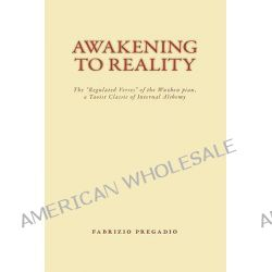 Awakening to Reality, The Regulated Verses of the Wuzhen Pian, a Taoist Classic of Internal Alchemy by Fabrizio Pregadio, 9780984308217.