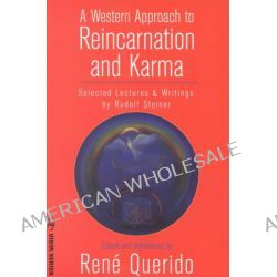 A Western Approach to Reincarnation and Karma, Selected Lectures and Writings by Rudolf Steiner by Rudolf Steiner, 9780880103992.