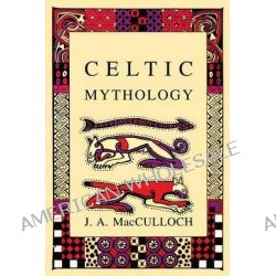 Celtic Mythology by J. A. MacCulloch, 9780897334334.