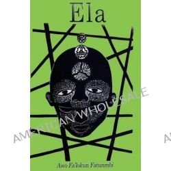 Ela, The Ifa Concept of Altered States by Awo Falokun Fatunmbi, 9781499324204.