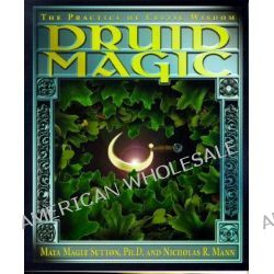 Druid Magic, The Practice of Celtic Wisdom by Maya Magee Sutton, 9781567184815.