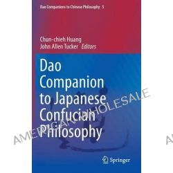Dao Companion to Japanese Confucian Philosophy by Chun-Chieh Huang, 9789048129201.