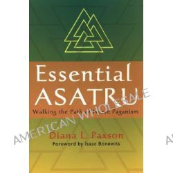 Essential Asatru, Walking the Path of Norse Paganism by Diana L. Paxson, 9780806527086.