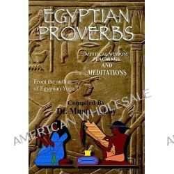 Egyptian Proverbs, Collection of -Ancient Egyptian Proverbs and Wisdom Teachings by Muata Abhaya Ashby, 9781884564000.