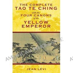 Complete Tao Te Ching with the Four Canons of the Yellow Emperor by Jean Levi, 9781594773594.