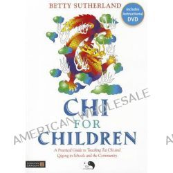 Chi for Children, A Practical Guide to Teaching Tai Chi and Qigong in Schools and the Community by Betty Sutherland, 9781848190559.